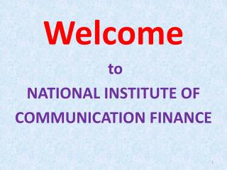 Welcome   to  NATIONAL INSTITUTE OF  COMMUNICATION FINANCE