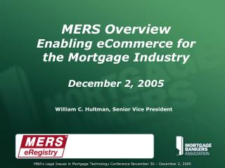 MERS Overview Enabling eCommerce for the Mortgage Industry December 2, 2005