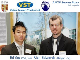 Ed Yau  (VST) and  Rich Edwards  (Bangor Uni)