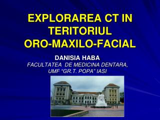 EXPLORAREA CT IN TERITORIUL  ORO-MAXILO-FACIAL