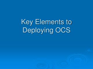 Key Elements to Deploying OCS