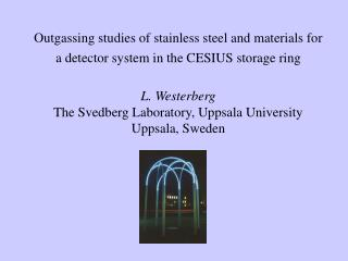 Layout The Svedberg Laboratory The CHICSi detector system UHV materials development for CHICSi