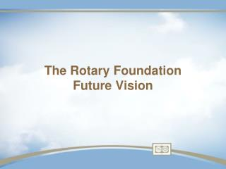 The Rotary Foundation Future Vision