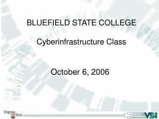 BLUEFIELD STATE COLLEGE Cyberinfrastructure Class