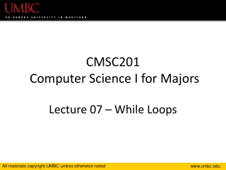 CMSC201 Computer Science I for Majors Lecture 07 – While Loops