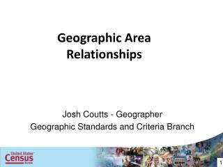 Josh Coutts - Geographer Geographic Standards and Criteria Branch