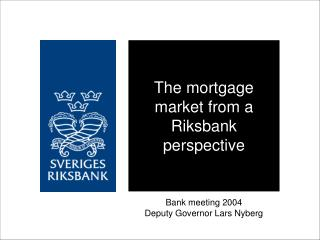 The mortgage market from a Riksbank perspective