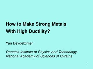How to Make Strong Metals  With High Ductility? Yan Beygelzimer