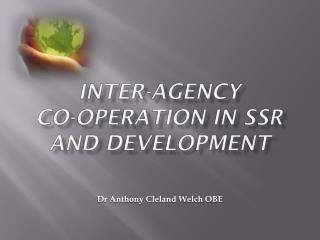 INTER-AGENCY  CO-OPERATION IN SSR AND DEVELOPMENT