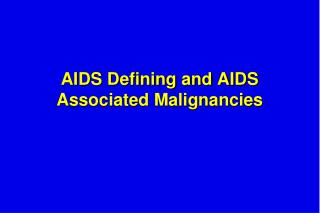 AIDS Defining and AIDS Associated Malignancies