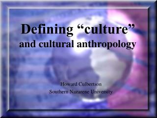 "Defining ""culture"" and cultural anthropology"
