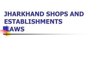 JHARKHAND SHOPS AND ESTABLISHMENTS  LAWS