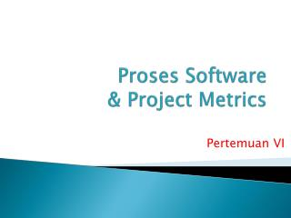 Proses  Software  & Project Metrics