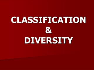 CLASSIFICATION  & DIVERSITY