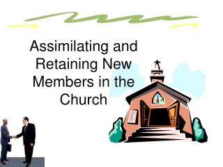 Assimilating and Retaining New Members in the Church