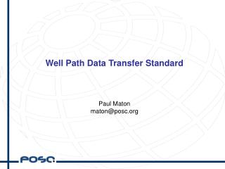 Well Path Data Transfer Standard Paul Maton maton@posc