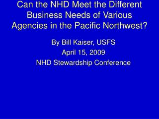 Can the NHD Meet the Different Business Needs of Various Agencies in the Pacific Northwest?