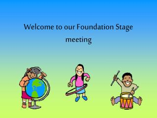Welcome to our Foundation Stage meeting