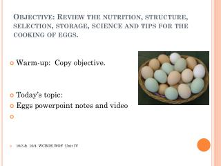 Warm-up:  Copy objective. Today's topic:   Eggs powerpoint notes and video