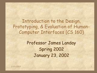 Introduction to the Design, Prototyping, & Evaluation of Human-Computer Interfaces (CS 160)