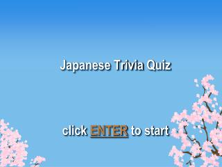 Japanese Trivia Quiz click  ENTER  to start