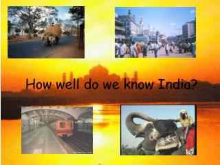 How well do we know India?