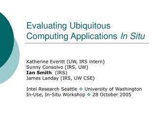 Evaluating Ubiquitous Computing Applications  In Situ