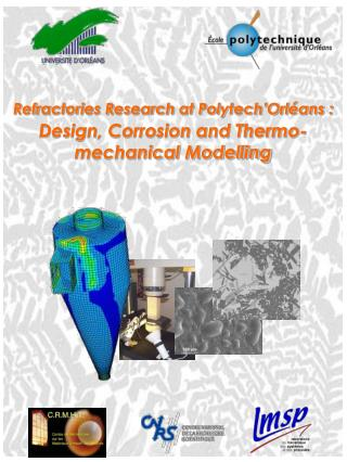 Refractories Research at Polytech'Orléans : Design, Corrosion and Thermo-mechanical Modelling