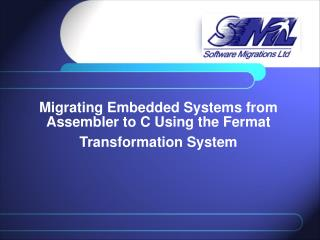 Migrating Embedded Systems from Assembler to C Using the Fermat Transformation System