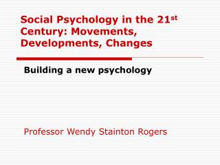 Social Psychology in the 21 st  Century: Movements, Developments, Changes