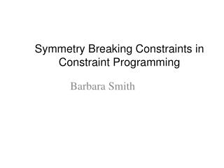 Symmetry Breaking Constraints in Constraint Programming