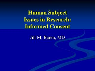 Human Subject  Issues in Research:  Informed Consent