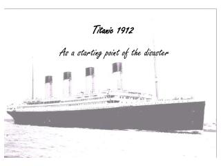 Titanic 1912  As a starting point of the disaster