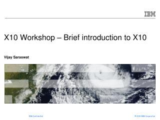 X10 Workshop – Brief introduction to X10 Vijay Saraswat