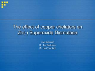 The effect of copper chelators on Zn(-) Superoxide Dismutase