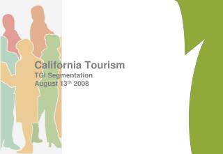 California Tourism TGI Segmentation August 13 th  2008