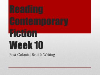 Reading Contemporary Fiction Week 10