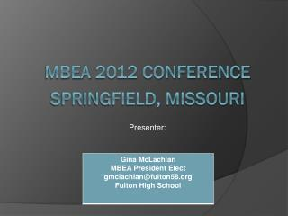 mbea  2012 Conference Springfield, Missouri Presenter: