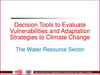 Decision Tools to Evaluate Vulnerabilities and Adaptation Strategies to Climate Change The Water Resource Sector