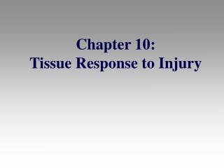 Chapter 10: Tissue Response to Injury
