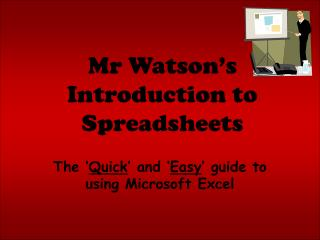 Mr Watson's Introduction to Spreadsheets