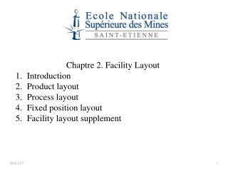 Chaptre 2. Facility Layout Introduction Product layout Process layout Fixed position layout