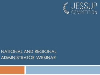 NATIONAL AND REGIONAL ADMINISTRATOR WEBINAR