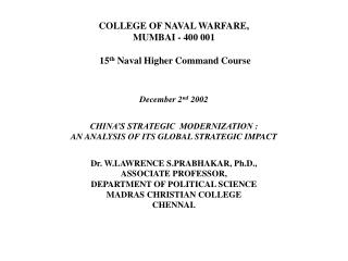 COLLEGE OF NAVAL WARFARE, MUMBAI - 400 001  15 th  Naval Higher Command Course December 2 nd  2002