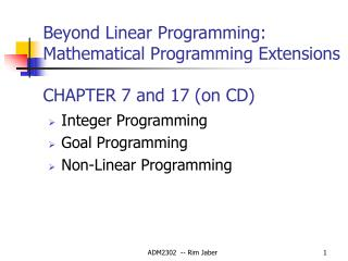 Beyond Linear Programming: Mathematical Programming Extensions CHAPTER 7 and 17 (on CD)