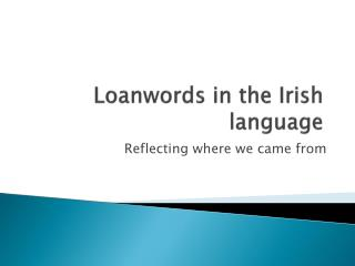 Loanwords in the Irish language