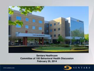 Sentara Healthcare Committee of 100 Behavioral Health Discussion February 20, 2014