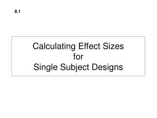 Calculating Effect Sizes  for  Single Subject Designs