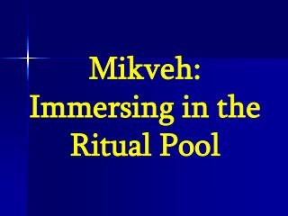 Mikveh:  Immersing in the Ritual Pool