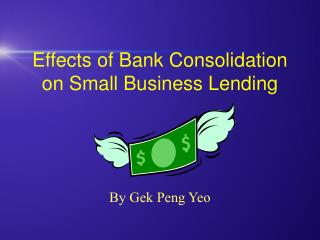 Effects of Bank Consolidation on Small Business Lending